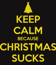 keep-calm-because-christmas-sucks
