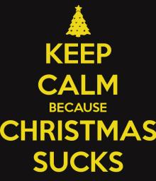 keep-calm-because-christmas-sucks