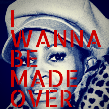 I WANNABE MADE OVER